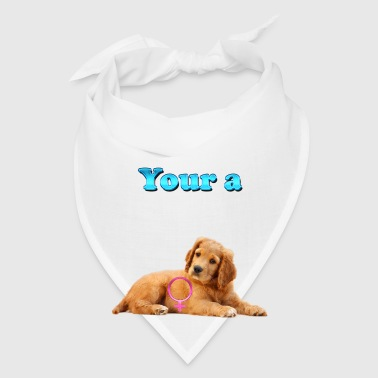 Your a Female Dog in Heat - Bandana
