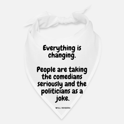 Everything Is Changing Funny Quotes Cool Sayings Bandana Spreadshirt