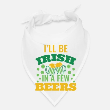 Irish Beer I'll Be Irish In A Few Beers - St. Patrick's Day - Bandana