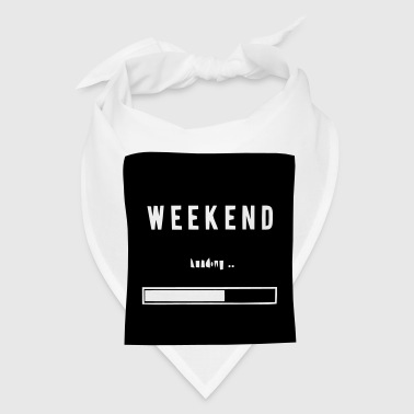 WEEKEND LOADING... - Bandana