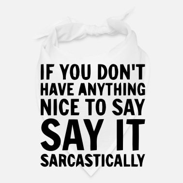 Sarcastic Say it sarcastically - Bandana