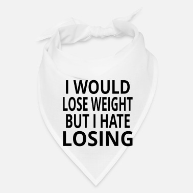 I Would Lose Weight But I Hate Losing - Bandana