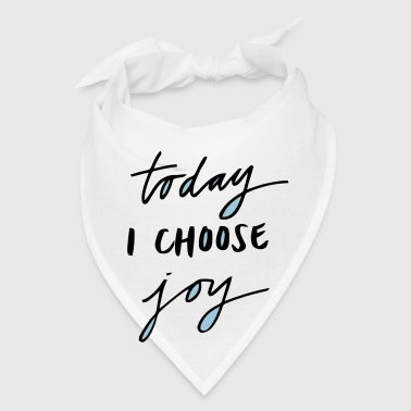 TODAY I CHOOSE JOY - Bandana