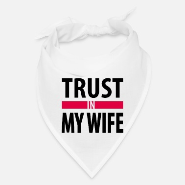 Wife I trust in my wife - Bandana