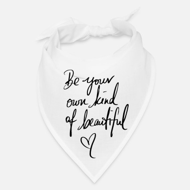 Beautiful BE YOUR OWN KIND OF BEAUTIFUL! - Bandana