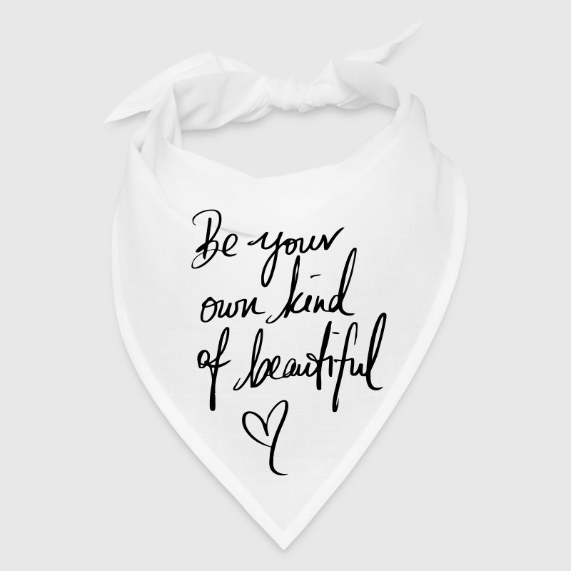 BE YOUR OWN KIND OF BEAUTIFUL! - Bandana