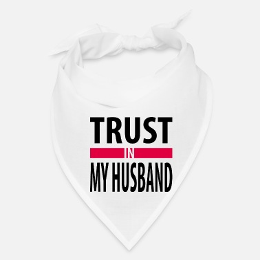 Husband I trust in my husband - Bandana