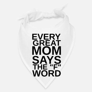 Pregnant EVERY GREAT MOM - SAYS THE F WORD - Bandana