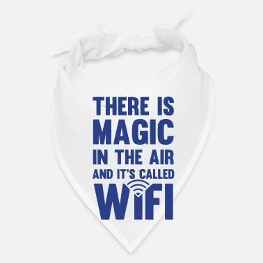 Online THERE IS MAGIC IN THE AIR - CALLED WIFI! - Bandana