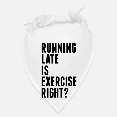 Exercise RUNNING LATE IS EXERCISE RIGHT? - Bandana