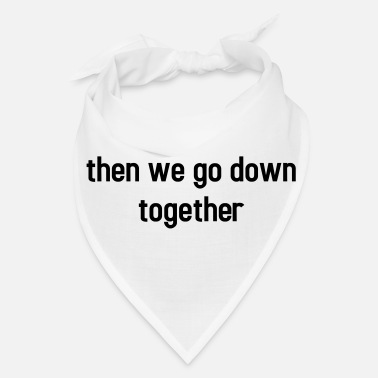 Partner Then we go down together - lovely partner design - Bandana