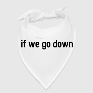 If we go down - lovely partner design - Bandana
