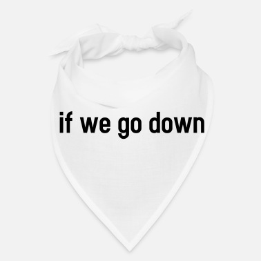 Partner If we go down - lovely partner design - Bandana