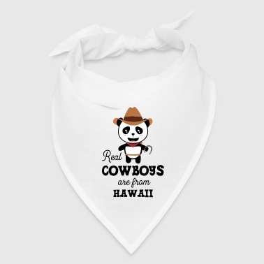 Real Cowboys are from Hawaii  Gift - Bandana