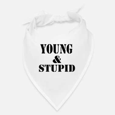 Young young and stupid - Bandana