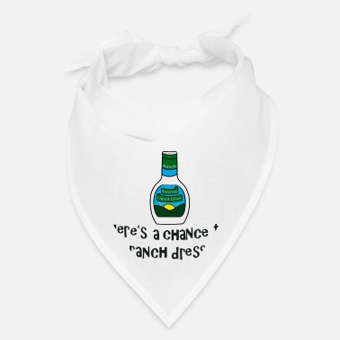 Ranch Dressing There's a chance this is ranch dressing T-shirt - Bandana
