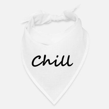 Chill chill. chill out - Bandana