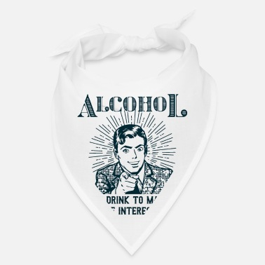 Alce Alcohol i only drink to make you more interesting - Bandana