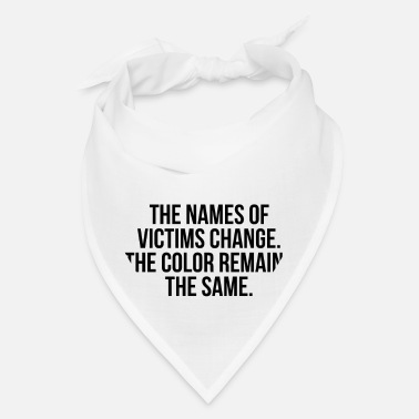 The names of victims change The color remains the - Bandana