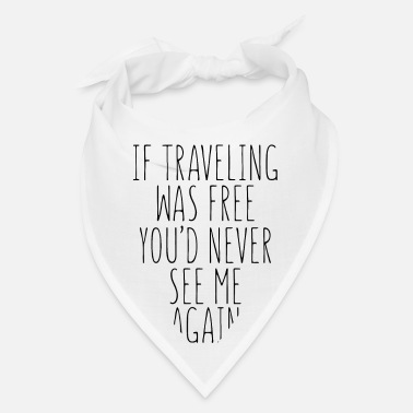 Humor If Traveling Was Free You'd Never See Me Again - Bandana