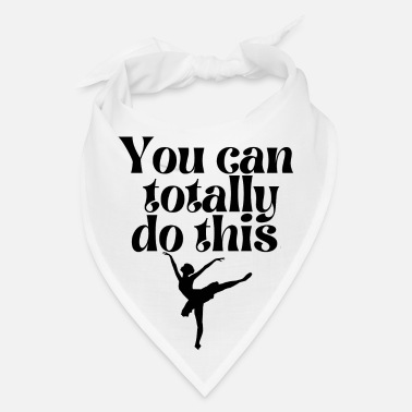 Achieve Your Dreams You can totally do this.Ballet dancer- ballerina. - Bandana
