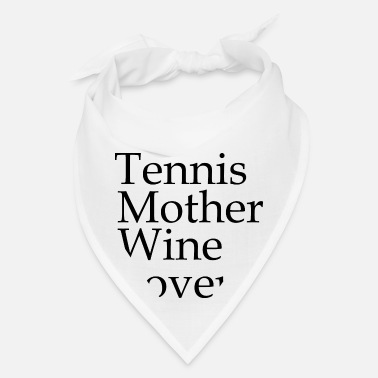 Tennis Tennis mother wine lover sport gift saying - Bandana