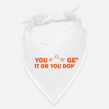 Scientist You get it or you don't chemistry gift chemistry - Bandana