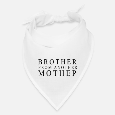 Brother BROTHER FROM ANOTHER MOTHER! FUNNY BRO GIFT IDEA - Bandana