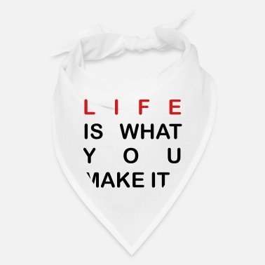 life is what you make it - Bandana