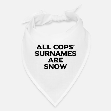 Surname All cops' surnames are Snow - Bandana
