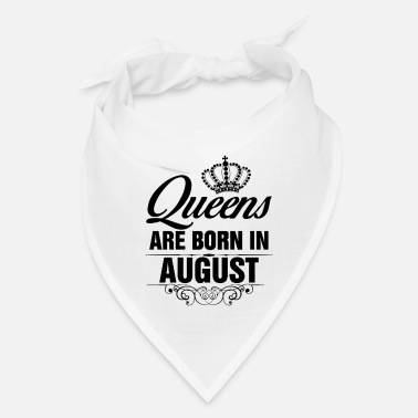 Are Born In August Queens are born in August - Bandana