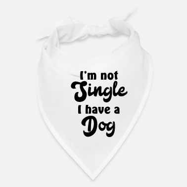 Safe I am not single I have a dog - Bandana