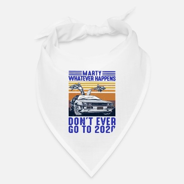 Whatever marty whatever happens don't go to 2020 - Bandana