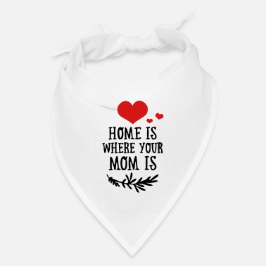 Funny Valetines Day Home is where your Mom is - Mother's Day - Bandana