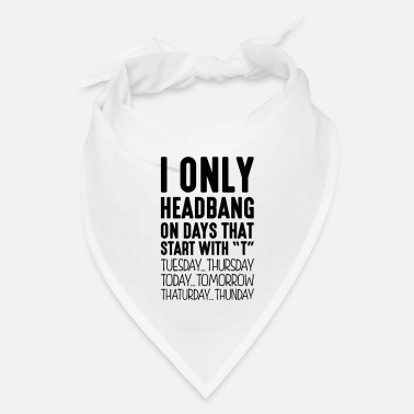 Headbang i only headbang on days that start with - Bandana