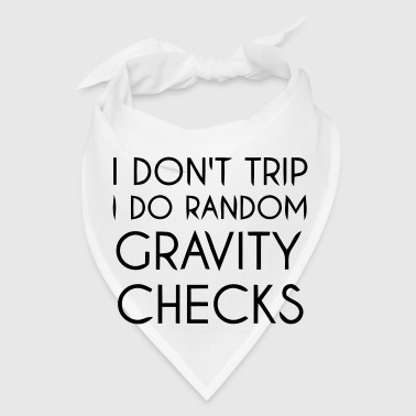 I Don't trip I do Random Gravity checks - Bandana