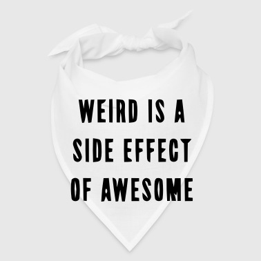 WEIRD IS A SIDE EFFECT OF AWESOME - Bandana