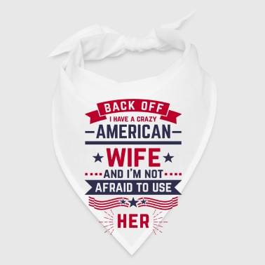 Back Off i have a crazy American Wife - Bandana