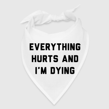 EVERYTHING HURTS AND I'M DYING - Bandana