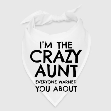 I'M THAT CRAZY AUNT EVERYBODY WARNED YOU ABOUT! - Bandana