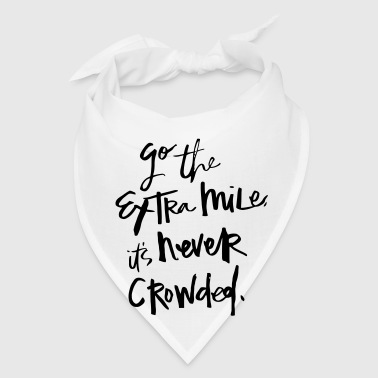 GO THE EXTRA MILES - IT'S NEVER CROWDED! - Bandana