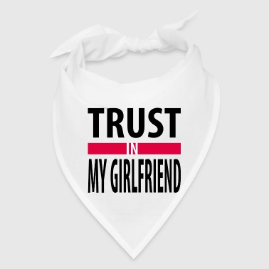 I trust in my girlfriend - Bandana
