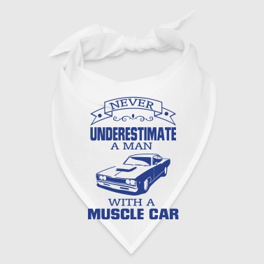 NEVER UNDERESTIMATE A MAN WITH A MUSCLE CAR! - Bandana