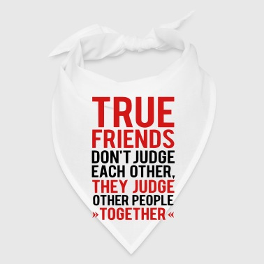 TRUE FRIENDS JUDGE OTHER PEOPLE TOGETHER - Bandana