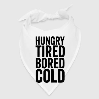 HUNGRY TIRED BORED COLD - Bandana