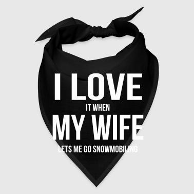 I LOVE MY WIFE (WHEN SHE LETS ME GO SNOWMOBILING) - Bandana