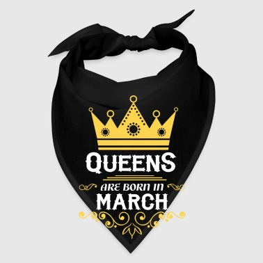 queens are born in march - Bandana