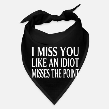 Misses I Miss You Like An Idiot Misses The Point - Bandana
