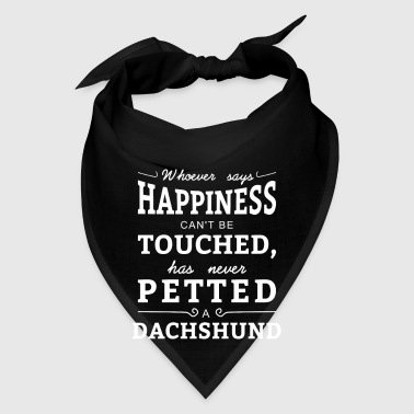 Happiness can't touched never petted a Dachshund - Bandana