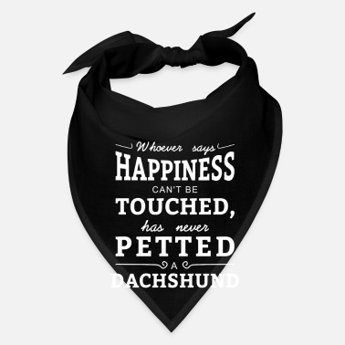Dachshund Happiness can't touched never petted a Dachshund - Bandana
